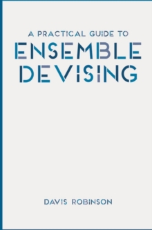A Practical Guide to Ensemble Devising, Paperback / softback Book
