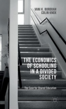 The Economics of Schooling in a Divided Society : The Case for Shared Education, Hardback Book
