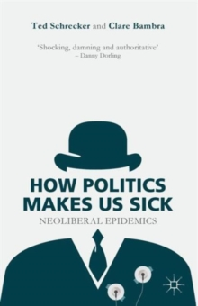 How Politics Makes Us Sick : Neoliberal Epidemics, Paperback Book