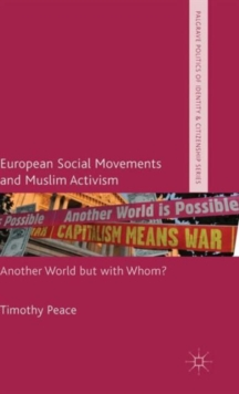 European Social Movements and Muslim Activism : Another World but with Whom?, Hardback Book