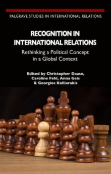 Recognition in International Relations : Rethinking a Political Concept in a Global Context, Hardback Book