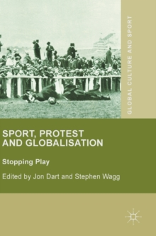 Sport, Protest and Globalisation : Stopping Play, Hardback Book