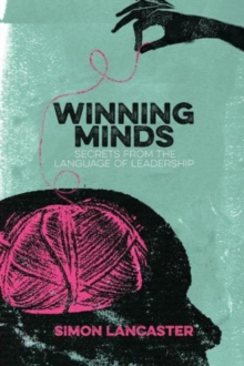 Winning Minds : Secrets from the Language of Leadership, Paperback Book