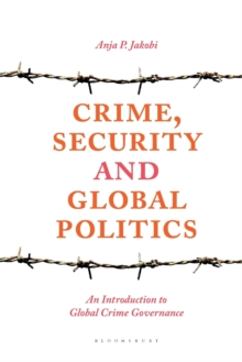 Crime, Security and Global Politics : An Introduction to Global Crime Governance, Paperback / softback Book