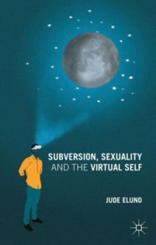 Subversion, Sexuality and the Virtual Self, Hardback Book