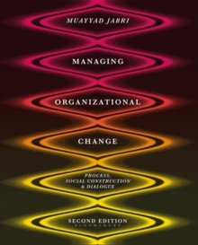 Managing Organizational Change : Process, Social Construction and Dialogue, Paperback / softback Book