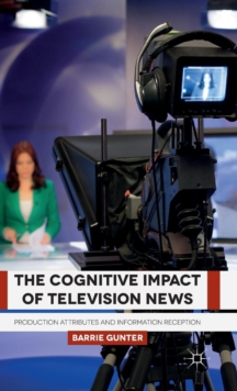 The Cognitive Impact of Television News : Production Attributes and Information Reception, Hardback Book