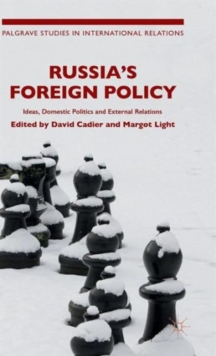Russia's Foreign Policy : Ideas, Domestic Politics and External Relations, Hardback Book