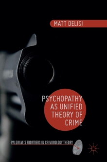 Psychopathy as Unified Theory of Crime, Hardback Book