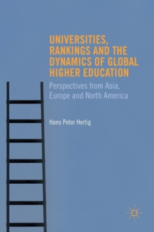 Universities, Rankings and the Dynamics of Global Higher Education : Perspectives from Asia, Europe and North America, Hardback Book