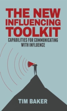 The New Influencing Toolkit : Capabilities for Communicating with Influence, Hardback Book