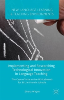Implementing and Researching Technological Innovation in Language Teaching : The Case of Interactive Whiteboards for EFL in French Schools, Hardback Book