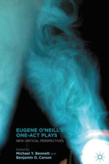 Eugene O'Neill's One-Act Plays : New Critical Perspectives, Paperback / softback Book