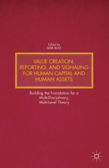 Value Creation, Reporting, and Signaling for Human Capital and Human Assets : Building the Foundation for a Multi-Disciplinary, Multi-Level Theory, Hardback Book
