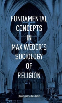 Fundamental Concepts in Max Weber's Sociology of Religion, Hardback Book