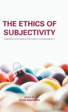 The Ethics of Subjectivity : Perspectives Since the Dawn of Modernity, Hardback Book
