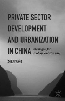 Private Sector Development and Urbanization in China : Strategies for Widespread Growth, Hardback Book