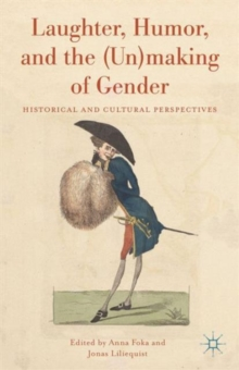 Laughter, Humor, and the (Un)Making of Gender : Historical and Cultural Perspectives, Hardback Book
