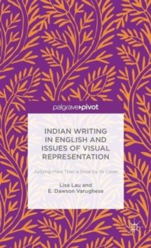 Indian Writing in English and Issues of Visual Representation : Judging More Than a Book by its Cover, Hardback Book
