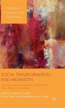 Social Transformation and Migration : National and Local Experiences in South Korea, Turkey, Mexico and Australia, Hardback Book