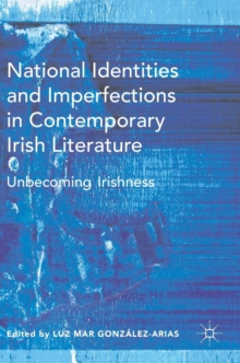 National Identities and Imperfections in Contemporary Irish Literature : Unbecoming Irishness, Hardback Book