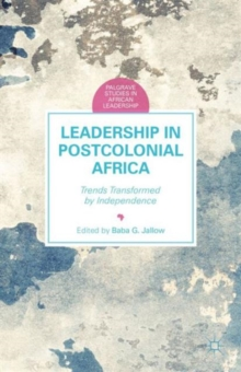Leadership in Postcolonial Africa : Trends Transformed by Independence, Hardback Book