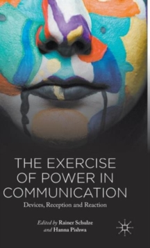 The Exercise of Power in Communication : Devices, Reception and Reaction, Hardback Book