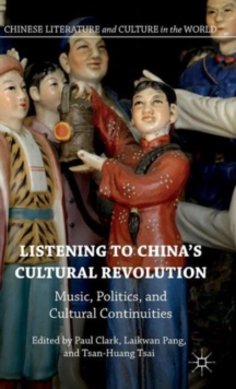 Listening to China's Cultural Revolution : Music, Politics, and Cultural Continuities, Hardback Book