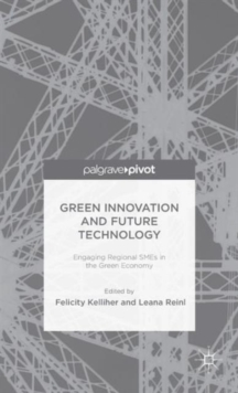 Green Innovation and Future Technology : Engaging Regional SMEs in the Green Economy, Hardback Book