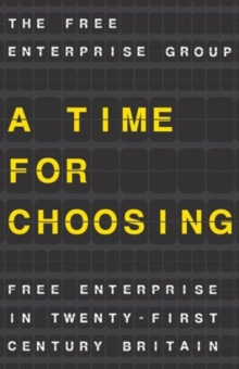 A Time for Choosing : Free Enterprise in Twenty-First Century Britain, Paperback / softback Book