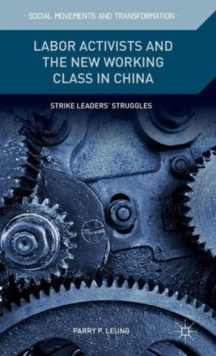 Labor Activists and the New Working Class in China : Strike Leaders' Struggles, Hardback Book