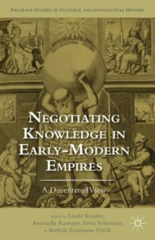 Negotiating Knowledge in Early Modern Empires : A Decentered View, Hardback Book