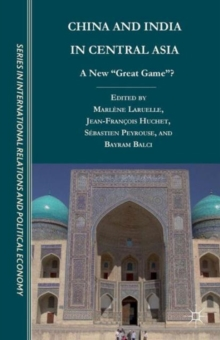 "China and India in Central Asia : A New ""Great Game""?, Paperback / softback Book"