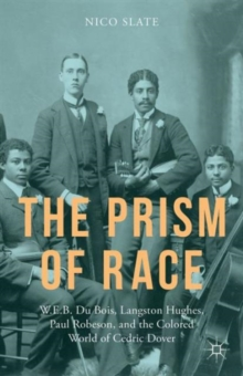 The Prism of Race : W.E.B. Du Bois, Langston Hughes, Paul Robeson, and the Colored World of Cedric Dover, Hardback Book