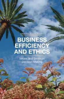 Business Efficiency and Ethics : Values and Strategic Decision Making, Hardback Book
