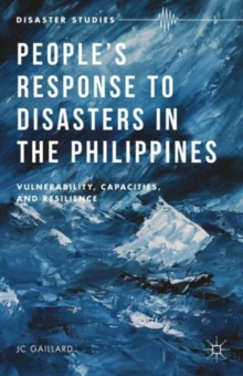 People's Response to Disasters in the Philippines : Vulnerability, Capacities, and Resilience, Hardback Book