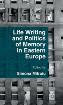Life Writing and Politics of Memory in Eastern Europe, Hardback Book