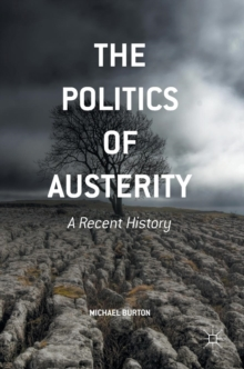 The Politics of Austerity : A Recent History, Hardback Book