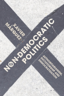 Non-Democratic Politics : Authoritarianism, Dictatorship and Democratization, Hardback Book