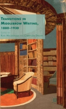 Transitions in Middlebrow Writing, 1880 - 1930, Hardback Book