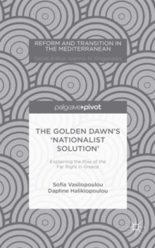 The Golden Dawn's `Nationalist Solution': Explaining the Rise of the Far Right in Greece, Hardback Book
