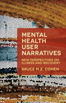 Mental Health User Narratives : New Perspectives on Illness and Recovery, Paperback / softback Book