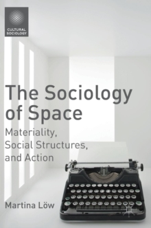 The Sociology of Space : Materiality, Social Structures, and Action, Hardback Book