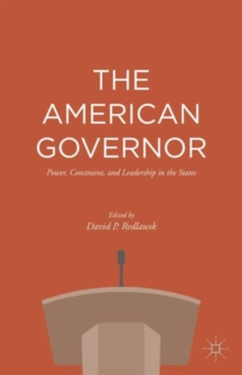 The American Governor : Power, Constraint, and Leadership in The States, Hardback Book