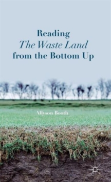 Reading The Waste Land from the Bottom Up, Hardback Book