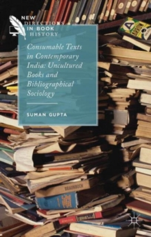 Consumable Texts in Contemporary India : Uncultured Books and Bibliographical Sociology, Hardback Book