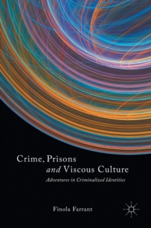 Crime, Prisons and Viscous Culture : Adventures in Criminalized Identities, Hardback Book