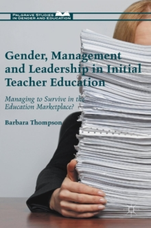 Gender, Management and Leadership in Initial Teacher Education : Managing to Survive in the Education Marketplace?, Hardback Book
