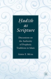 ?ad?th As Scripture : Discussions on the Authority of Prophetic Traditions in Islam, Paperback / softback Book