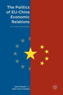 The Politics of EU-China Economic Relations : An Uneasy Partnership, Hardback Book